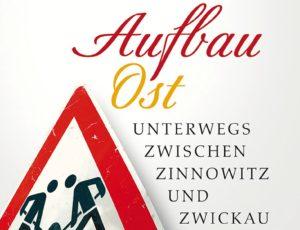 Claudia Rusch – Aufbau Ost. Unterwegs zwischen Zinnowitz und Zwickau.