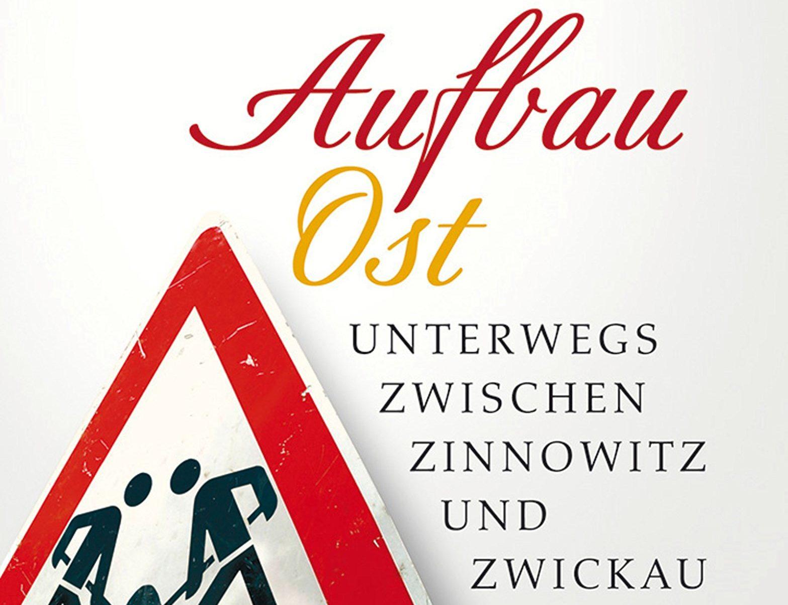 Claudia Rusch — Aufbau Ost. Unterwegs zwischen Zinnowitz und Zwickau.